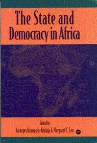 THE STATE AND DEMOCRACY IN AFRICA, Edited by Georges Nzongola-Ntalaja and Margaret C. Lee