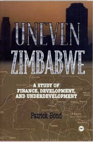 UNEVEN ZIMBABWE: A Study of Finance, Development, and Underdevelopment, by Patrick Bond