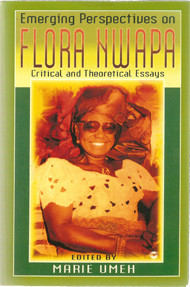 EMERGING PERSPECTIVES ON FLORA NWAPA: Critical and Theoretical Essays, Edited by Marie Umeh
