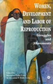 WOMEN, DEVELOPMENT AND LABOR OF REPRODUCTION, Edited by Mariarosa Dalla Costa and Giovanna F. Dalla Costa