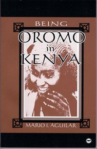 BEING OROMO IN KENYA, by Mario I. Aguilar