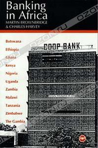 BANKING IN AFRICA: The Impact of Financial Sector Reform Since Independence, by Martin Brownbridge and Charles Harvey