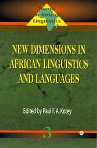TRENDS IN AFRICAN LINGUISTICS: 3 New Dimensions in African Linguistics and Languages, Edited by Paul F.A. Kotey