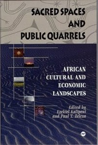 SACRED SPACES AND PUBLIC QUARRELS: African Cultural and Economic Landscapes, Edited by Ezekiel Kalipeni and Paul T. Zeleza