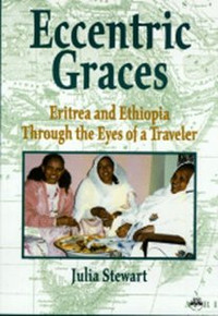 ECCENTRIC GRACES: Eritrea and Ethiopia Through the Eyes of a Traveler, by Julia Stewart