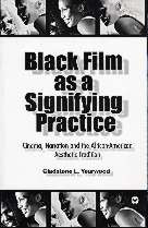 Black Film as a Signifying Practice Cinema, Narration and the African-American Aesthetic Tradition, by Gladstone L. Yearwood
