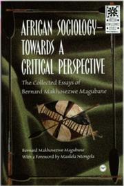 AFRICAN SOCIOLOGY - TOWARDS A CRITICAL PERSPECTIVE: The Collected Essays of Bernard Makhosezwe Magubane, by Bernard Makhosezwe Magubane