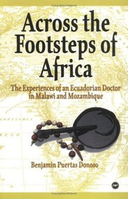 ACROSS THE FOOTSTEPS OF AFRICA: The Experiences of an Ecuadorian Doctor in Malawi and Mozambique, by Benjamin Puertas Donoso