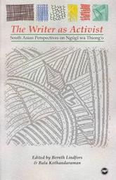 THE WRITER AS ACTIVIST: South Asian Perspectives on Ngugi wa Thiong'o, Edited by Bernth Lindfors and Bala Kothandaraman