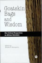 GOATSKIN BAGS AND WISDOM: New Critical Perspectives on African Literature, Edited by Ernest N. Emenyonu