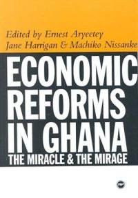 ECONOMIC REFORMS IN GHANA: The Miracle and the Mirage, Edited by Ernest Aryeetey, Jane Harrigan & Machiko Nissanke