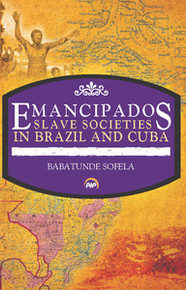 EMANCIPADOS: Slave Societies in Brazil and Cuba, Babatunde Sofela