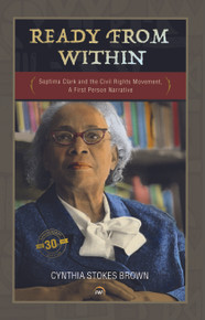 READY FROM WITHIN: Septima Clark and the Civil Right Movement, A First Person Narrative, Edited By Cynthia Stokes Brown