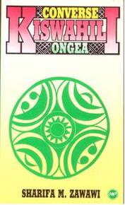 CONVERSE KISWAHILI ONGEA: A Kiswahili Phrase Book, by Sharifa M. Zawawi