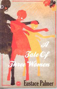 A TALE OF THREE WOMEN: A NOVEL, by Eustace Palmer