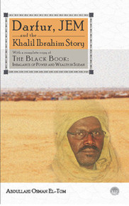 DARFUR, JEM AND THE KHALIL IBRAHIM STORY, With a Complete copy of The Black Book: Imbalance of Power and Wealth in the Sudan, by Abdullahi Osman El-Tom
