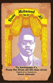 DUSE MOHAMED ALI (1866-1945): The Autobiography of a Pioneer Pan African and Afro-Asian Activist, Compiled with an Introduction by Mustafa Abdelwahid