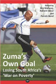 ZUMA'S OWN GOAL: Losing South Africa's 'War on Poverty, Edited by Brij Maharaj, Ashwin Desai & Patrick Bond