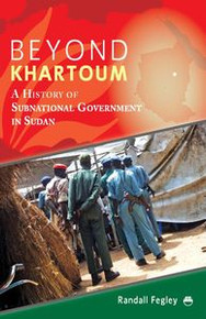 BEYOND KHARTOUMA: History of Subnational Government in Sudan, by Randall Fegley