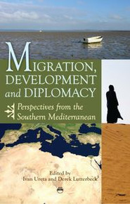 MIGRATION, DEVELOPMENT AND DIPLOMACY: Perspectives from the Southern Mediterranean, Edited by Ivan Ureta and Derek Lutterbeck