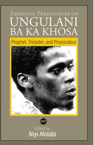 EMERGING PERSPECTIVES ON UNGULANI BA KA KHOS: A Prophet, Trickster, and Provocateur, Edited By Niyi Afolabi