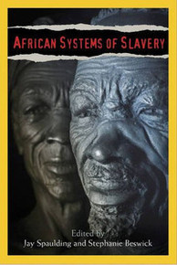 AFRICAN SYSTEMS OF SLAVERY, Edited by Jay Spaulding and Stephanie Beswick