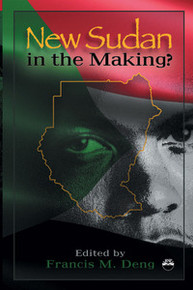 NEW SUDAN IN THE MAKING? Essays on a Nation in Painful Search of Itself, Edited by Francis M. Deng