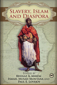 SLAVERY, ISLAM AND DIASPORA, Edited by Behnaz A. Mirzai, Ismael Musah Montana and Paul E. Lovejoy