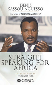 STRAIGHT SPEAKING FOR AFRICA, by Denis Sassou Nguesso, Interviewed by Edouard Dor, Forward by Nelson Mandela