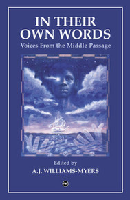 IN THEIR OWN WORDS: Voices from the Middle Passage, Edited by A. J. Williams-Myers