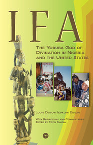 IFA: The Yoruba God of Divination in Nigeria and the United States, by Louis Djisovi Ikukomi Eason, With Reflections and Commentaries Edited by Toyin Falola