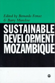 SUSTAINABLE DEVELOPMENT IN MOZAMBIQUE, Edited by Bernado Ferraz & Barry Munslow