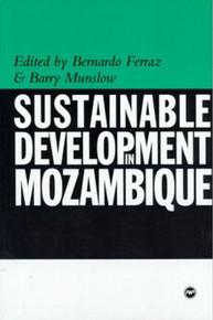SUSTAINABLE DEVELOPMENT IN MOZAMBIQUE, Edited by Bernado Ferraz & Barry Munslow
