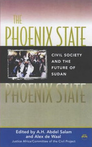 THE PHOENIX STATE: Civil Society and the Future of Sudan, Edited by A. H. Abdel Salam and Alex de Waal