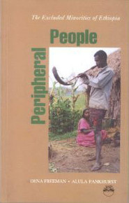 PERIPHERAL PEOPLE: The Excluded Minorities of Ethiopia, by Dena Freeman & Alula Pankhurst