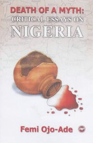 DEATH OF A MYTH: Critical Essays on Nigeria, by Femi Ojo-Ade