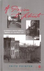 "A PASSION TO LIBERATE: La Guma's South Africa- ""Images of District Six"", by Fritz Pointer"
