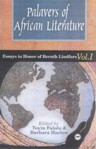 PALAVERS OF AFRICAN LITERATURE: Essays in Honor of Bernth Lindfors, Volume I, Edited by Toyin Falola and Barbara Harlow