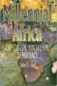 MILLENNIAL AFRICA: Capitalism, Socialism, and Democracy, by John S. Saul