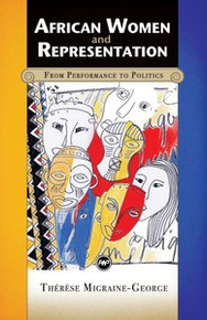 AFRICAN WOMEN AND REPRESENTATION: From Performance to Politics, by Thérèse Migraine-George