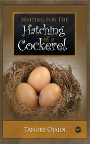 WAITING FOR THE HATCHING OF A COCKEREL (A Neo-Epic Song), by Tanure Ojaide