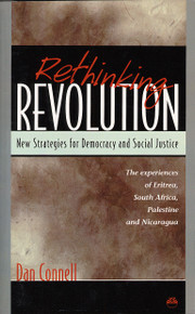 RETHINKING REVOLUTION: New Strategies for Democracy & Social Justice, The Experiences of Eritrea, South Africa, Palestine & Nicaragua, by Dan Connell