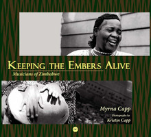 KEEPING THE EMBERS ALIVE: Musicians of Zimbabwe, by Myrna Capp, Photos by Kristin Capp
