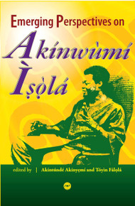 EMERGING PERSPECTIVES ON AKÍNWÙMÍ ISOLÁ, Edited by Akíntúndé Akínyemí and Tóyìn Fálolá