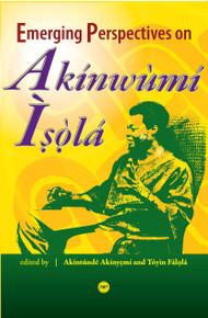 EMERGING PERSPECTIVES ON AKÍNWÙMÍ ISOLÁ, Edited by Akíntúndé Akínyemí and Tóyìn Fálolá