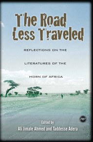THE ROAD LESS TRAVELED: Reflections on the Literatures of the Horn of Africa, Edited by Ali Jimale Ahmed and Taddesse Adera