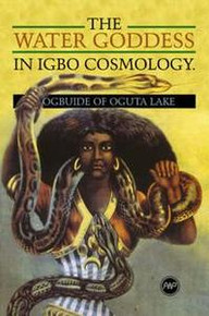 THE WATER GODDESS IN IGBO COSMOLOGY: Ogbuide of Oguta Lake, by Sabine Jell-Bahlsen