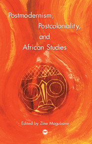 POSTMODERNISM, POSTCOLONIALITY, AND AFRICAN STUDIES, Edited by Zine Magubane