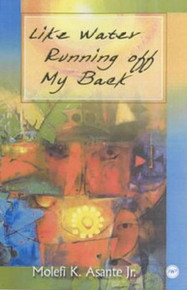 LIKE WATER RUNNING OFF MY BACK, by Molefi K. Asante, Jr.