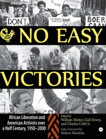NO EASY VICTORIES: African Liberation and American Activists over a Half-Century, 1950-2000, Edited by William Minter, Gail Hovey, and Charles Cobb Jr.